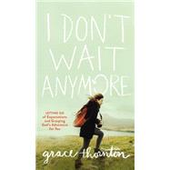 I Don't Wait Anymore by Thornton, Grace, 9780310350200