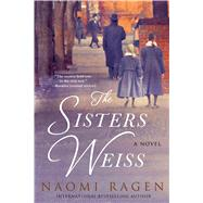 The Sisters Weiss A Novel by Ragen, Naomi, 9780312570200