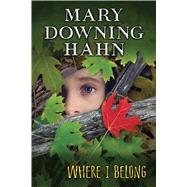 Where I Belong by Hahn, Mary Downing, 9780544230200