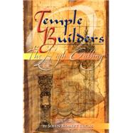 Temple Builders : The High Calling by Lucas, John R., 9780974370200