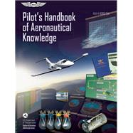Pilot's Handbook of Aeronautical Knowledge FAA-H-8083-25A by Unknown, 9781619540200