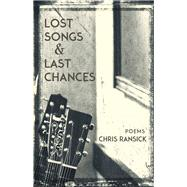 Lost Songs & Last Chances: Poems by Ransick, Chris, 9781942280200