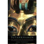 Tutankhamen : The Search for an Egyptian King by Tyldesley, Joyce, 9780465020201