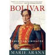 Bolivar American Liberator by Arana, Marie, 9781439110201