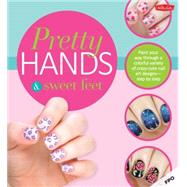 Pretty Hands & Sweet Feet by Waite, Sarah; Tremlin, Samantha; Parsons, Katy; Walter Foster; Yee, Penelope, 9781633220201