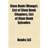 Slam Dunk : List of Slam Dunk Chapters, List of Slam Dunk Episodes by , 9781156340202