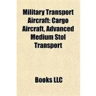 Military Transport Aircraft : Cargo Aircraft, Advanced Medium Stol Transport by , 9781157880202