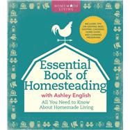 The Essential Book of Homesteading The Ultimate Guide to Sustainable Living by English, Ashley, 9781454710202