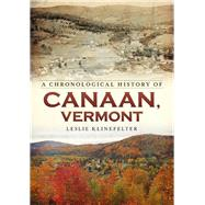 A Chronological History of Canaan, Vermont by Klinefelter, Leslie, 9781634990202
