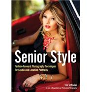Senior Style Fashion-Forward Photography Techniques for Studio and Location Portraits by Schooler, Tim, 9781682030202