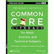 Common Core Literacy for Math, Science, and Technical Subjects Strategies to Deepen Content Knowledge (Grades 6-12)
