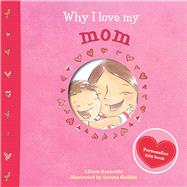 Why I Love My Mom by Reynolds, Alison; Geddes, Serena, 9781499800203