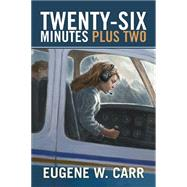 Twenty-six Minutes Plus Two by Carr, Eugene W., 9781503510203