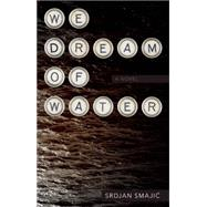 We Dream of Water A Novel by Smajić, Srdjan, 9781630230203