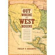 Out Where the West Begins by Anschutz, Philip F.; Convery, William J. (CON); Noel, Thomas J. (CON), 9780990550204