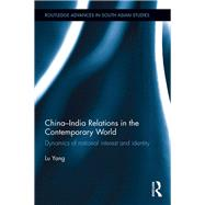 China-India Relations in the Contemporary World: Dynamics of National Identity and Interest by LU; Yang, 9781138120204