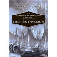 The Prince Warriors and the Unseen Invasion by Shirer, Priscilla, 9781433690204