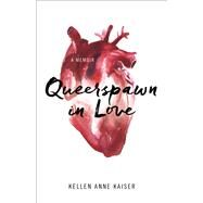 Queerspawn in Love by Kaiser, Kellen Anne, 9781631520204