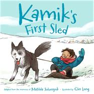 Kamik's First Sled by Sulurayok, Matilda; Leng, Qin, 9781772270204