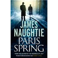 Paris Spring by Naughtie, James, 9781784080204