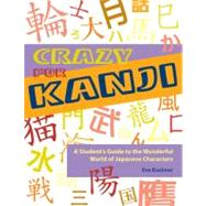 Crazy for Kanji : A Student's Guide to the Wonderful World of Japanese Characters by Kushner, Eve, 9781933330204