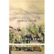 The Language Animal by Taylor, Charles, 9780674660205