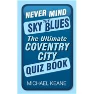 Never Mind the Sky Blues by Keane, Michael, 9780750960205