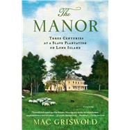 The Manor: Three Centuries at a Slave Plantation on Long Island by Griswold, Mac, 9781250050205