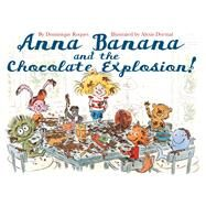 Anna Banana and the Chocolate Explosion by Dormal, Alexis; Roques, Dominique, 9781626720206