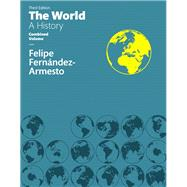World The, A History Combined Volume by Fernandez-Armesto, Felipe, 9780133930207