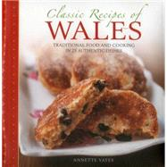 Classic Recipes of Wales: Traditional Food and Cooking in 25 Authentic Dishes by Yates, Annette, 9780754830207