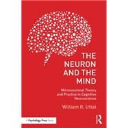 The Neuron and the Mind: Microneuronal Theory and Practice in Cognitive Neuroscience by Uttal; William R., 9781138640207