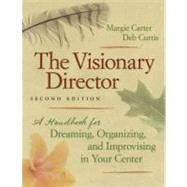 Visionary Director : A Handbook for Dreaming, Organizing, and Improvising in Your Center by Carter, Margie, 9781605540207
