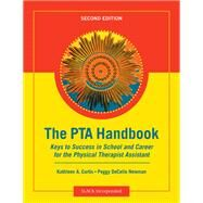 The PTA Handbook Keys to Success in School and Career for the Physical Therapist Assistant by Curtis, Kathleen A.; Newman, Peggy DeCelle, 9781617110207