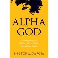 Alpha God by Garcia, Hector A., 9781633880207