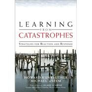 Learning from Catastrophes Strategies for Reaction and Response (paperback) by Kunreuther, Howard; Useem, Michael, 9780133540208
