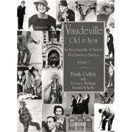 Vaudeville, Old and New: An Encyclopedia of Variety Performers by Cullen,Frank, 9781138870208