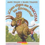 ¿Cómo eligen sus mascotas los dinosaurios? by Yolen, Jane; Teague, Mark, 9781338160208