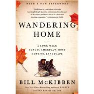 Wandering Home: A Long Walk Across America's Most Hopeful Landscape by McKibben, Bill, 9781627790208