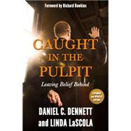 Caught in the Pulpit: Leaving Belief Behind by Dennett, Daniel C.; Lascola, Linda; Dawkins, Richard, 9781634310208