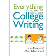 Everything You Need to Know About College Writing by Lerych, Lynne; DeBoer Criswell, Allison, 9781457640209