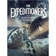 The Expeditioners and the Secret of King Triton's Lair by Taylor, S. S.; Roy, Katherine, 9781940450209