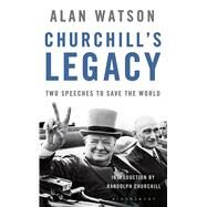 Churchill's Legacy Two Speeches to Save the World by Watson, Lord Alan, 9781408880210