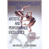 Dance Psychology for Artistic and Performance Excellence by Taylor, Jim, Ph.D.; Estanol, Elena, Ph.D., 9781450430210