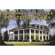 Visions of Louisiana Plantation Homes by Malone, Paul; Malone, Lee, 9781455620210