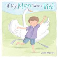 If My Mom Were a Bird by Robaard, Jedda, 9781499800210