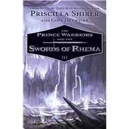 The Prince Warriors and the Swords of Rhema by Shirer, Priscilla, 9781433690211
