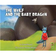 The Wolf and the Baby Dragon by McDonald, Avril; Minina, Tatiana, 9781785830211