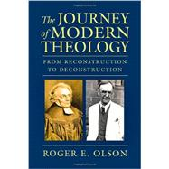 The Journey of Modern Theology: From Reconstruction to Deconstruction by Olson, Roger E., 9780830840212