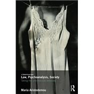 Law, Psychoanalysis, Society: Taking the Unconscious Seriously by Aristodemou; Maria, 9780415710213